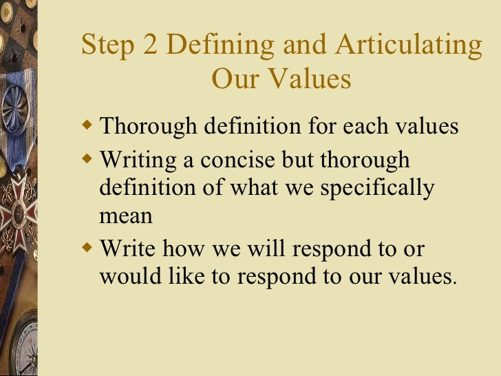 Step 2 Defining and Articulating Our Values <ul><li>Thorough definition for each values </li></ul><ul><li>Writing a concis...