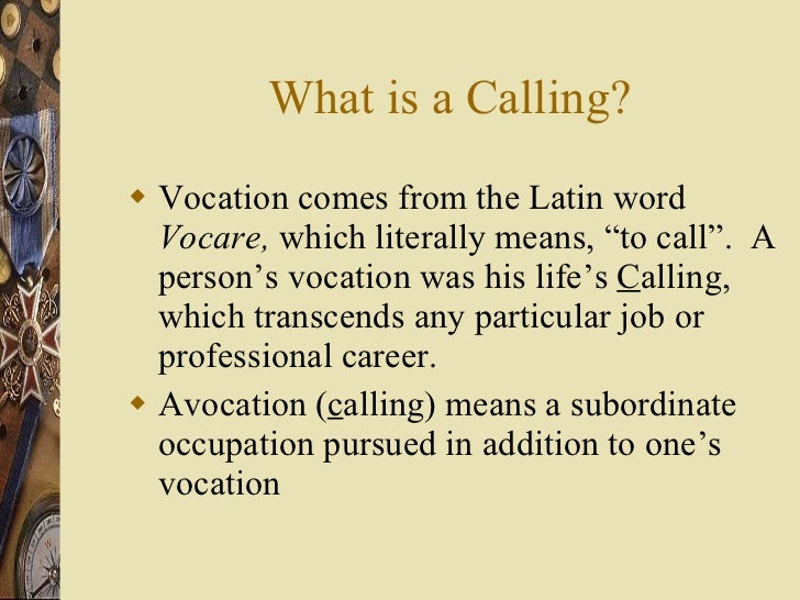 """What is a Calling? <ul><li>Vocation comes from the Latin word  Vocare,  which literally means, """"to call"""".  A person's voca..."""
