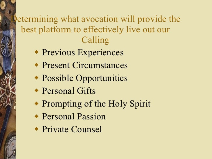 Determining what avocation will provide the best platform to effectively live out our Calling <ul><li>Previous Experiences...