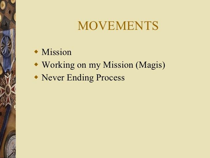 MOVEMENTS <ul><li>Mission </li></ul><ul><li>Working on my Mission (Magis) </li></ul><ul><li>Never Ending Process </li></ul>
