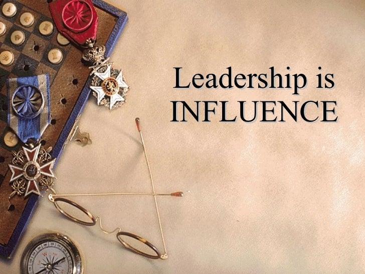 Leadership is INFLUENCE