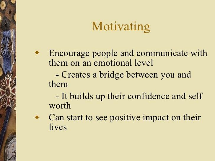 Motivating <ul><li>Encourage people and communicate with them on an emotional level </li></ul><ul><li>- Creates a bridge b...