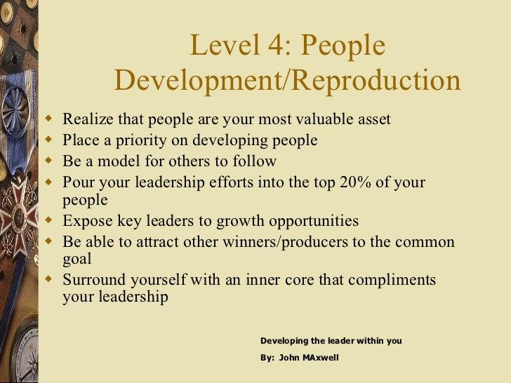 Level 4: People Development/Reproduction <ul><li>Realize that people are your most valuable asset </li></ul><ul><li>Place ...