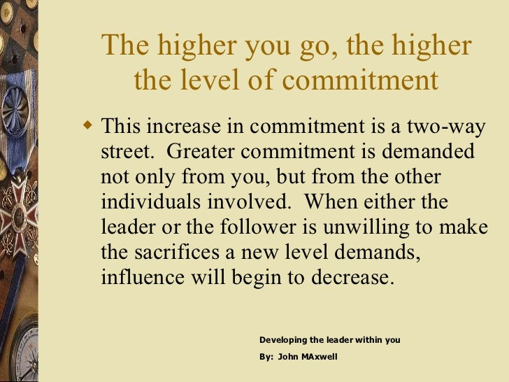 The higher you go, the higher the level of commitment <ul><li>This increase in commitment is a two-way street.  Greater co...