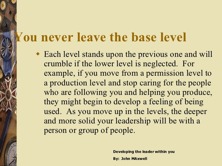 You never leave the base level <ul><li>Each level stands upon the previous one and will crumble if the lower level is negl...
