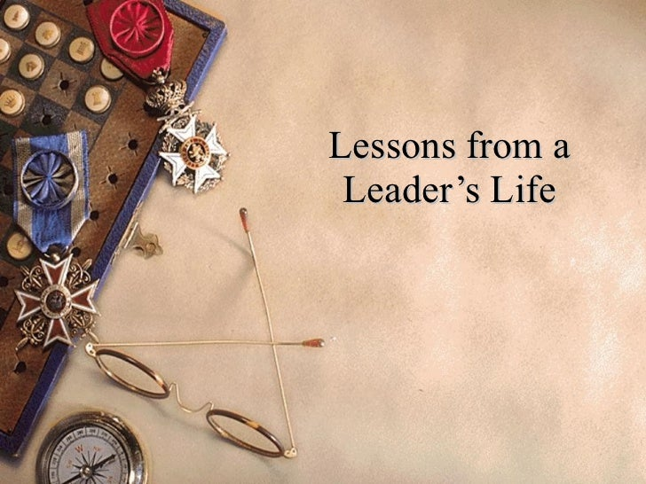 Lessons from a Leader's Life