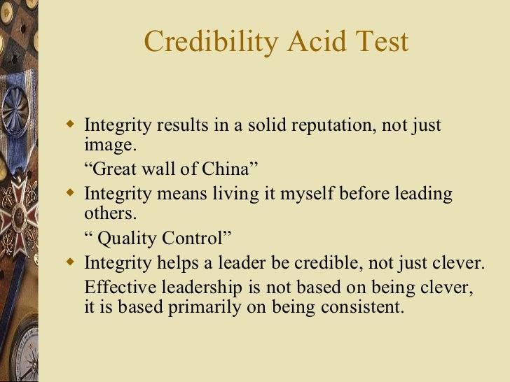 "Credibility Acid Test <ul><li>Integrity results in a solid reputation, not just image. </li></ul><ul><li>"" Great wall of C..."
