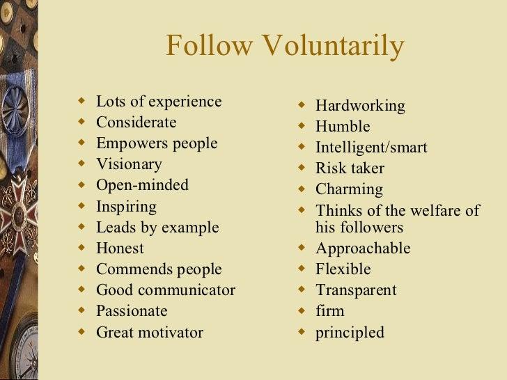 Follow Voluntarily <ul><li>Lots of experience </li></ul><ul><li>Considerate </li></ul><ul><li>Empowers people </li></ul><u...