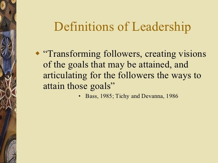 """Definitions of Leadership <ul><li>"""" Transforming followers, creating visions of the goals that may be attained, and articu..."""