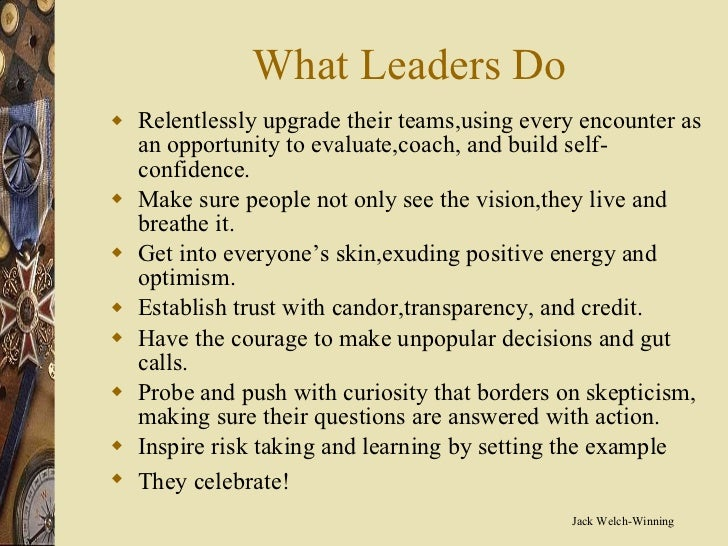 What Leaders Do <ul><li>Relentlessly upgrade their teams,using every encounter as an opportunity to evaluate,coach, and bu...