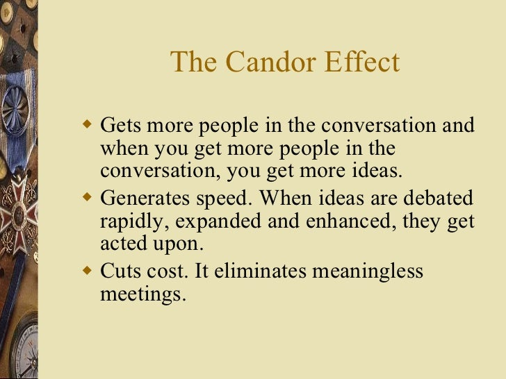 The Candor Effect <ul><li>Gets more people in the conversation and when you get more people in the conversation, you get m...