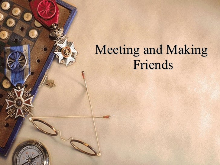 Meeting and Making  Friends