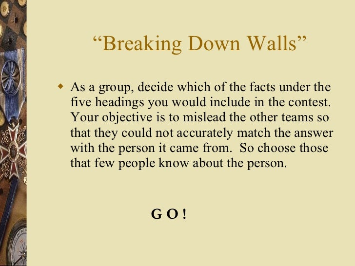 """"""" Breaking Down Walls"""" <ul><li>As a group, decide which of the facts under the five headings you would include in the cont..."""