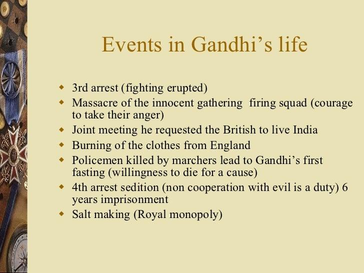 Events in Gandhi's life <ul><li>3rd arrest (fighting erupted) </li></ul><ul><li>Massacre of the innocent gathering  firing...