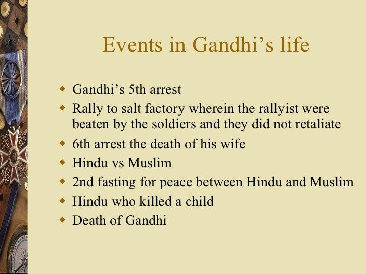 Events in Gandhi's life <ul><li>Gandhi's 5th arrest  </li></ul><ul><li>Rally to salt factory wherein the rallyist were bea...