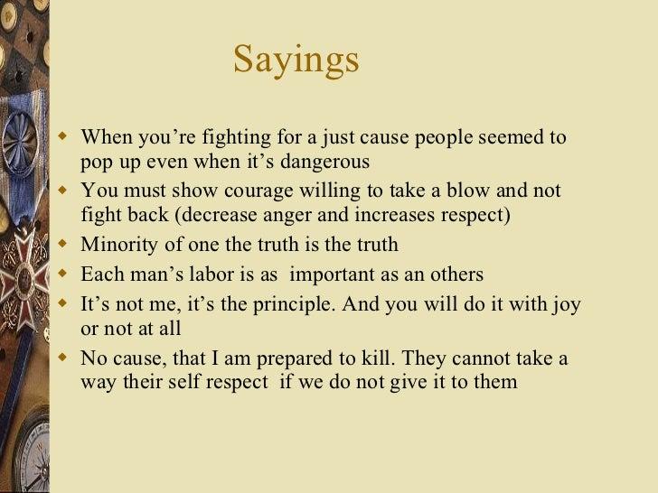 Sayings <ul><li>When you're fighting for a just cause people seemed to pop up even when it's dangerous </li></ul><ul><li>Y...