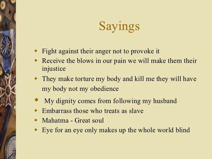 Sayings <ul><li>Fight against their anger not to provoke it </li></ul><ul><li>Receive the blows in our pain we will make t...