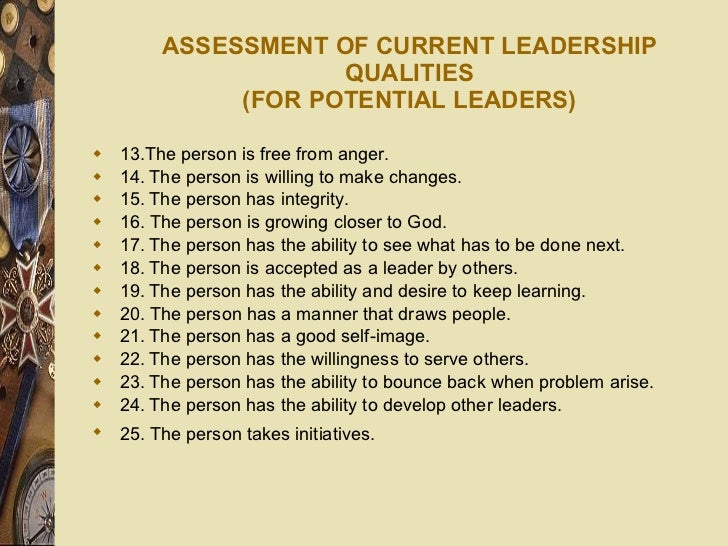ASSESSMENT OF CURRENT LEADERSHIP QUALITIES (FOR POTENTIAL LEADERS) <ul><li>13.The person is free from anger. </li></ul><ul...