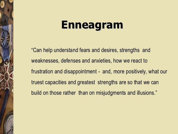 """Enneagram """" Can help understand fears and desires, strengths  and weaknesses, defenses and anxieties, how we react to frus..."""