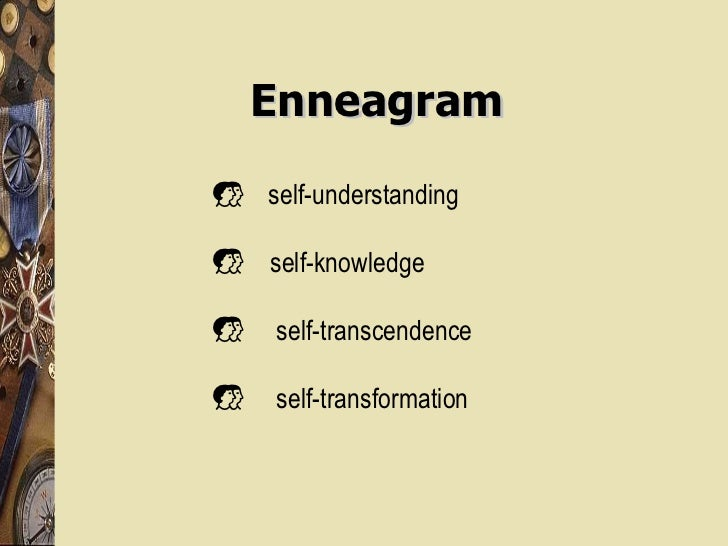 Enneagram <ul><li>self-understanding </li></ul><ul><li>self-knowledge </li></ul><ul><li>self-transcendence </li></ul><ul><...