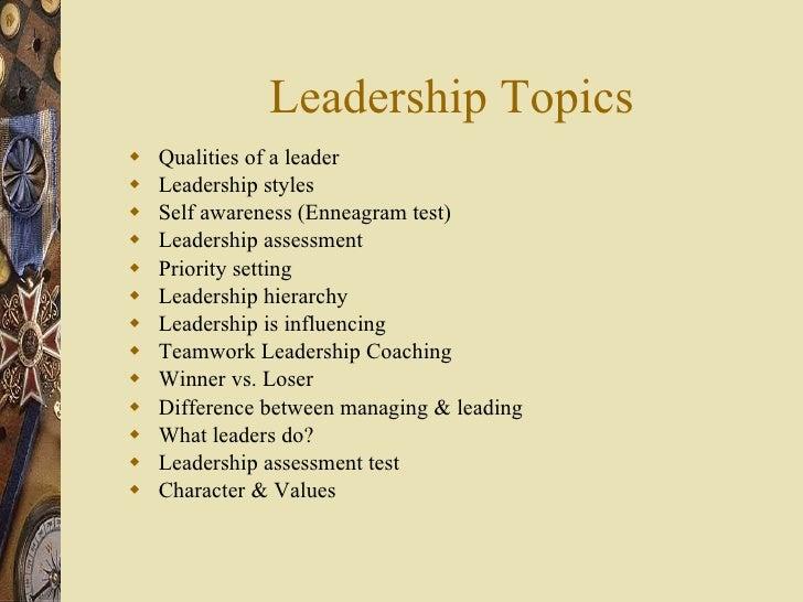 Leadership Topics <ul><li>Qualities of a leader  </li></ul><ul><li>Leadership styles </li></ul><ul><li>Self awareness (Enn...