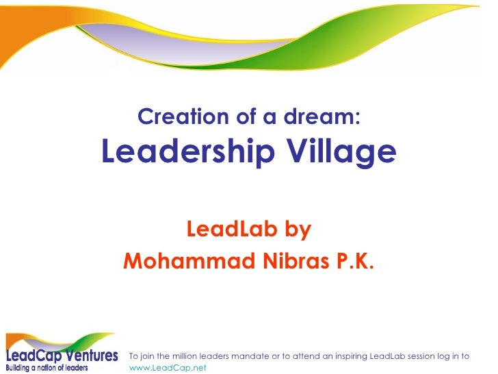 Creation of a dream: Leadership Village       LeadLab by  Mohammad Nibras P.K.     To join the million leaders mandate or ...