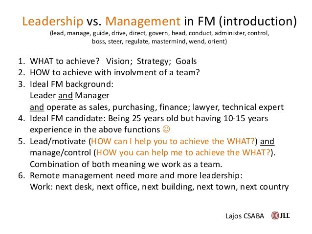 1. WHAT to achieve? Vision; Strategy; Goals 2. HOW to achieve with involvment of a team? 3. Ideal FM background: Leader an...