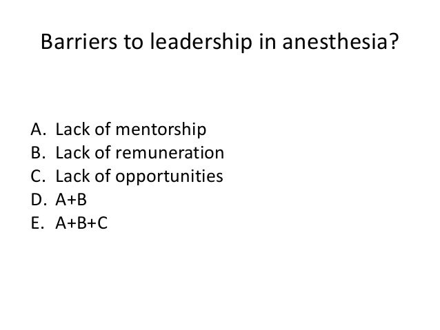 Role of the Leader • Develop a vision (with others) • Challenge the status quo • Accept risk (difficult for anesthesiologi...