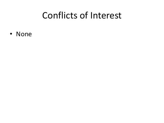 Conflicts of Interest • None