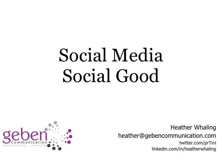 Social Media Social Good Heather Whaling [email_address] twitter.com/prTini linkedin.com/in/heatherwhaling