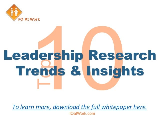 To learn more, download the full whitepaper here. Top Leadership Research Trends & Insights IOatWork.com