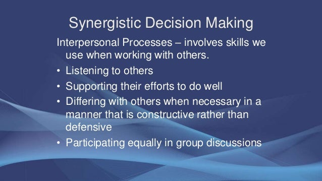 synergistic decision making Synergistic medical and resource team (smart) training promotes patient   decision making (pbdm) to yield the best outcomes for the patient, whether a.