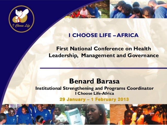 I CHOOSE LIFE – AFRICA       First National Conference on Health     Leadership, Management and Governance              Be...