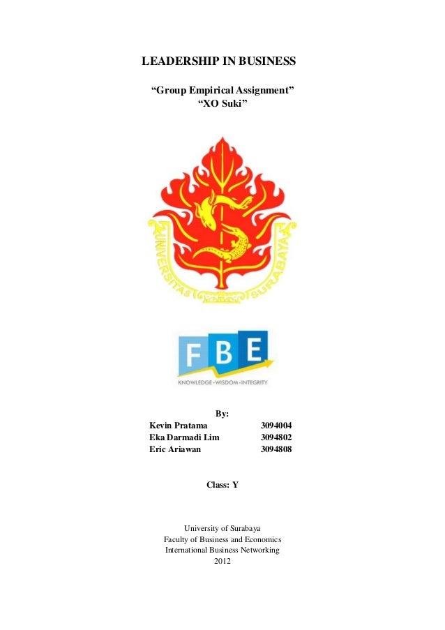 "LEADERSHIP IN BUSINESS ""Group Empirical Assignment"" ""XO Suki"" By: Kevin Pratama 3094004 Eka Darmadi Lim 3094802 Eric Ariaw..."