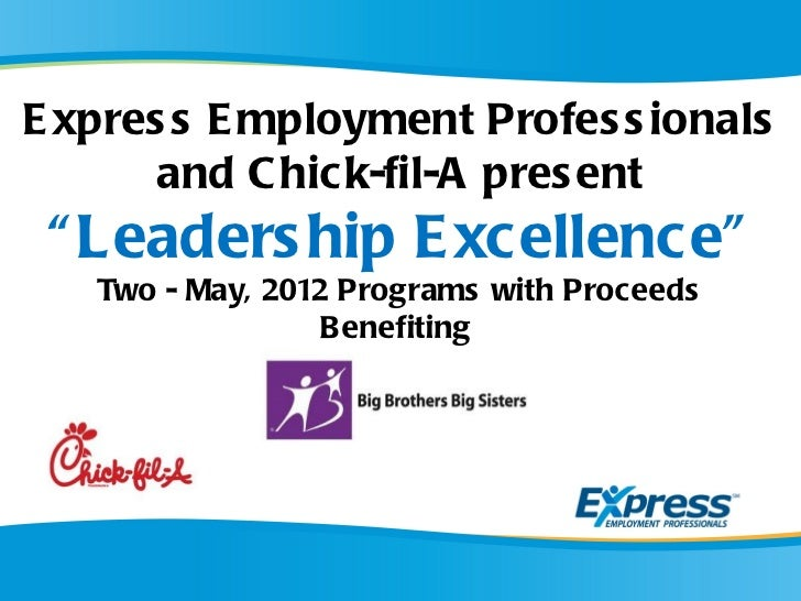 """E xpres s E mployment Profes s ionals       and C hick-fil-A pres ent """" Leaders hip E xcellence""""   Two - May, 2012 Program..."""
