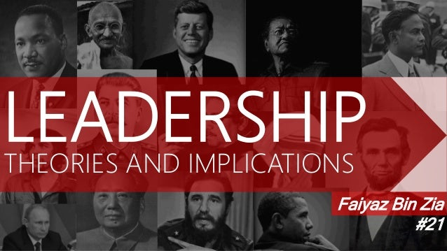 LEADERSHIPTHEORIES AND IMPLICATIONS Faiyaz Bin Zia #21