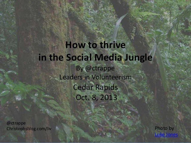 How to thrive in the Social Media Jungle By @ctrappe Leaders in Volunteerism Cedar Rapids Oct. 8, 2013 @ctrappe Christophs...