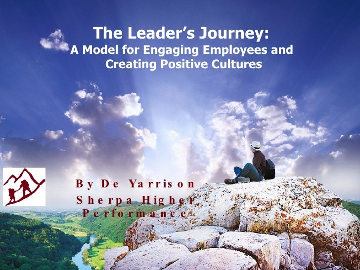 The Leader's Journey:  A Model for Engaging Employees and  Creating Positive Cultures By De Yarrison Sherpa Higher   Perfo...