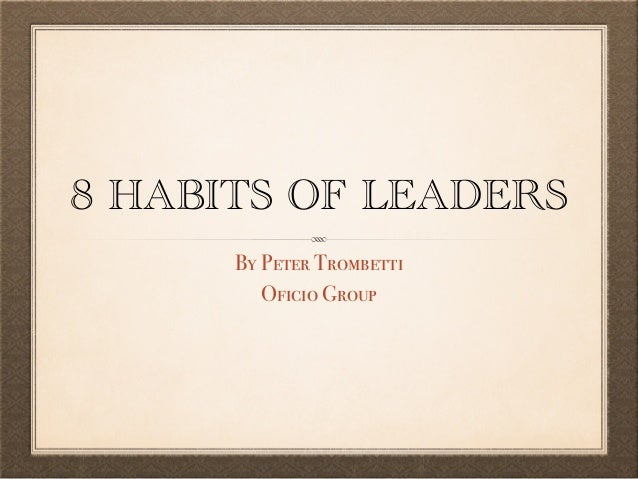 8 HABITS OF LEADERS By Peter Trombetti Oficio Group