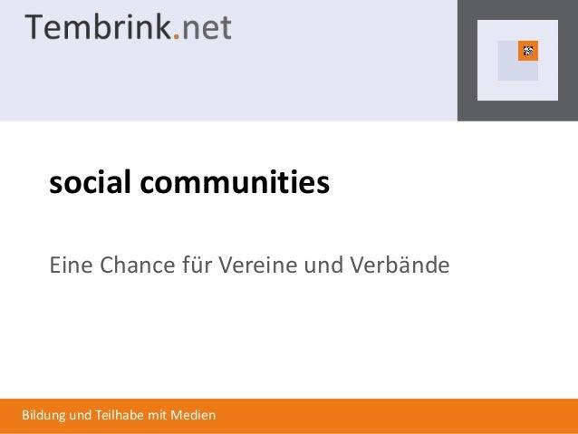 Bildung und Teilhabe mit Medien social communities Eine Chance für Vereine und Verbände