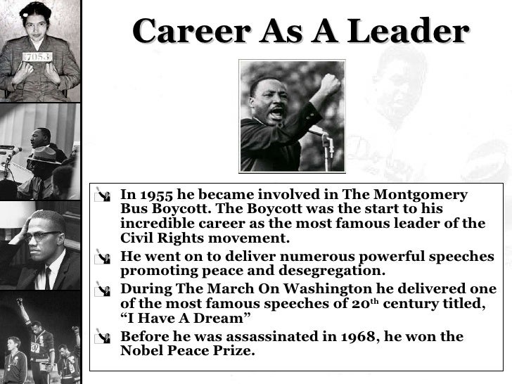 Career As A Leader <ul><li>In 1955 he became involved in The Montgomery Bus Boycott. The Boycott was the start to his incr...