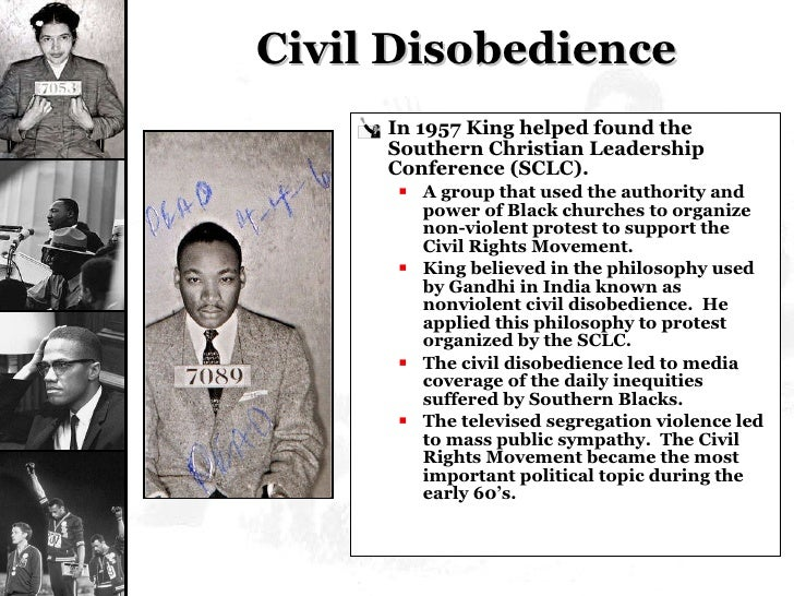 Civil Disobedience <ul><li>In 1957 King helped found the Southern Christian Leadership Conference (SCLC). </li></ul><ul><u...