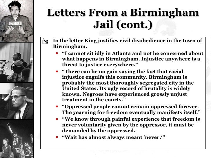 Letters From a Birmingham Jail (cont.) <ul><li>In the letter King justifies civil disobedience in the town of Birmingham. ...