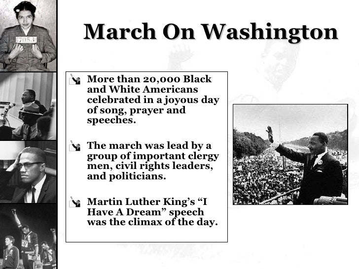 March On Washington <ul><li>More than 20,000 Black and White Americans celebrated in a joyous day of song, prayer and spee...