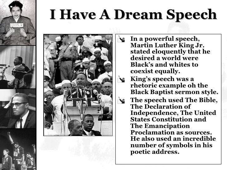 I Have A Dream Speech <ul><li>In a powerful speech, Martin Luther King Jr. stated eloquently that he desired a world were ...