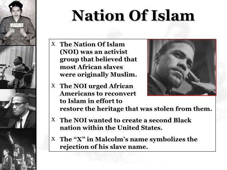Nation Of Islam <ul><li>The Nation Of Islam  (NOI) was an activist  group that believed that  most African slaves  were or...