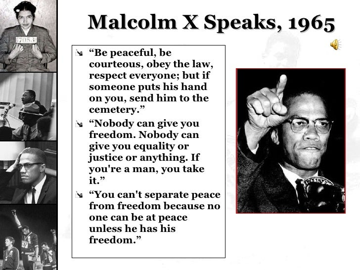 """Malcolm X Speaks, 1965 <ul><li>"""" Be peaceful, be courteous, obey the law, respect everyone; but if someone puts his hand o..."""