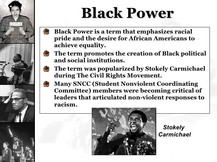 Black Power <ul><li>Black Power is a term that emphasizes racial pride and the desire for African Americans to achieve equ...