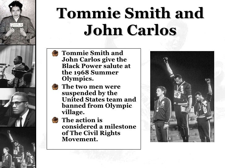 Tommie Smith and John Carlos <ul><li>Tommie Smith and John Carlos give the Black Power salute at the 1968 Summer Olympics....