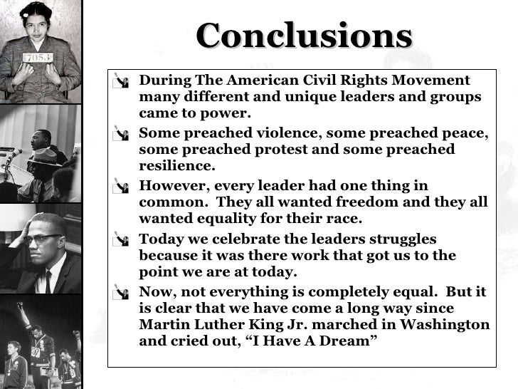 Conclusions <ul><li>During The American Civil Rights Movement many different and unique leaders and groups came to power. ...